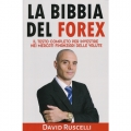 LA BIBBIA DEL FOREX - Il testo   completo per investire nei mercati finanziari delle valute